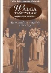 Okładka książki Walca tańczyłam najlepiej z panien. Karnawałowe anegdoty i zwyczaje Zofia Jabłonowska - Ratajska