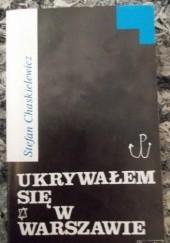Okładka książki Ukrywałem się w Warszawie Stefan Chaskielewicz