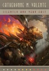Okładka książki Silently and Very Fast Catherynne M. Valente