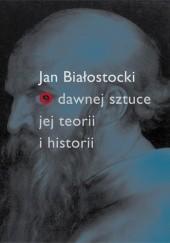 Okładka książki O dawnej sztuce, jej teorii i historii Jan Białostocki
