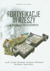 Okładka książki Fortyfikacje III Rzeszy w rysunkach przestrzennych Robert M. Jurga