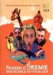 Okładka książki Fraszki o Śremie. Śrem się śmieje. Satyrykon 2009 praca zbiorowa