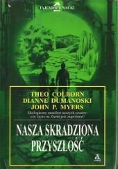Okładka książki Nasza skradziona przyszłość Theo Colborn,Dianne Dumanoski,John P. Myers