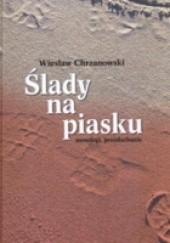 Okładka książki Ślady na piasku. Monologi, przesłuchania Wiesław Chrzanowski