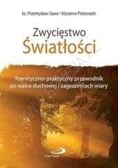Okładka książki Zwycięstwo Światłości.  Teoretyczno-praktyczny przewodnik po walce duchowej i zagrożeniach wiary Przemysław Sawa,Marzena Pietroszek