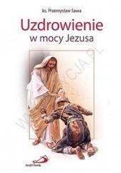 Okładka książki Uzdrowienie w mocy Jezusa Przemysław Sawa