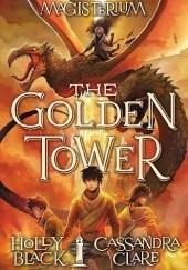 Okładka książki Magisterium V: The Golden Tower Cassandra Clare,Holly Black