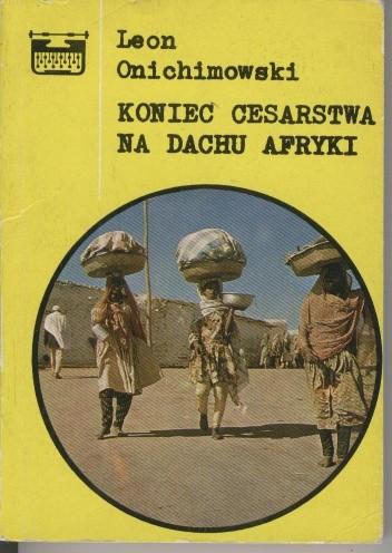 Okładka książki Koniec cesarstwa na dachu Afryki Leon Onichimowski