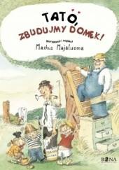 Okładka książki Tato, zbudujmy domek! Markus Majaluoma