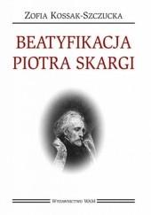 Okładka książki Beatyfikacja Piotra Skargi Zofia Kossak-Szczucka