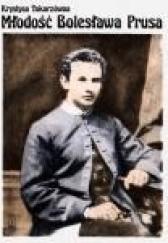 Okładka książki Młodość Bolesława Prusa Krystyna Tokarzówna