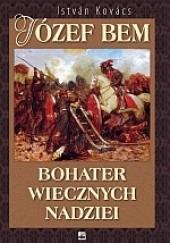 Okładka książki Józef Bem. Bohater wiecznych nadziei István Kovács