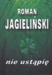Okładka książki Nie ustąpię. Polska wieś nie może być skansenem Alicja Basta,Roman Jagieliński