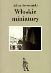 Okładka książki Włoskie miniatury Adam Szczuciński