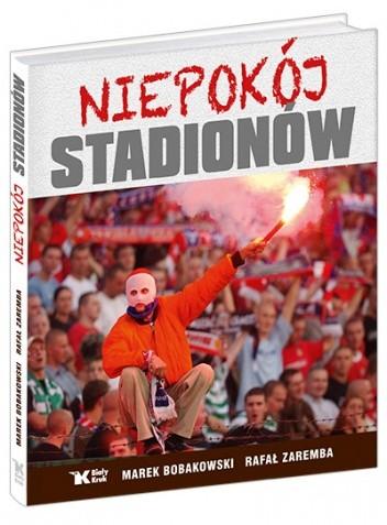 Okładka książki Niepokój stadionów Marek Bobakowski,Rafał Zaremba
