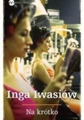 Okładka książki Na krótko Inga Iwasiów