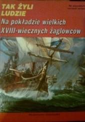 Okładka książki Na pokładzie wielkich XVIII-wiecznych żaglowców. Na wszystkich morzach świata