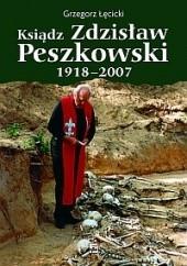 Okładka książki Ksiądz Zdzisław Peszkowski 1918-2007. Harcerz - Ułan - Kapłan Grzegorz Łęcicki