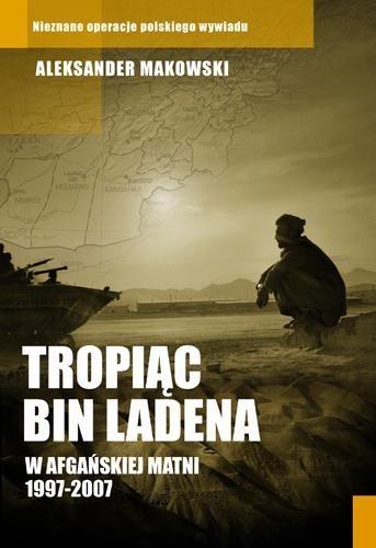 Okładka książki Tropiąc Bin Ladena. W afgańskiej matni 1997-2007 Aleksander Makowski