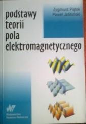 Okładka książki Podstawy teorii pola elektromagnetycznego Zygmunt Piątek,Paweł Jabłoński
