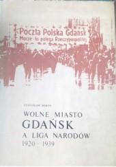 Okładka książki Wolne Miasto Gdańsk a Liga Narodów 1920-1939 Stanisław Mikos