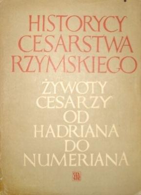 Okładka książki Historycy cesarstwa rzymskiego. Żywoty cesarzy od Hadriana do Numeriana
