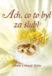 Okładka książki Ach, co to był za ślub! Paweł Szczepański,Anna Szczepańska
