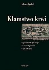 Okładka książki Kłamstwo krwi. Legenda mordu rytualnego na ziemiach polskich w XIX i XX wieku Jolanta Żyndul