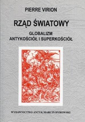 Okładka książki Rząd światowy. Globalizm, Antykościół i Superkościół Pierre Virion