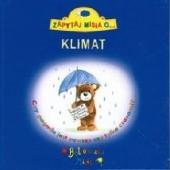 Okładka książki Zapytaj Misia o... klimat. Czy pogoda jest zawsze czy tylko czasami? Marcin Przewoźniak