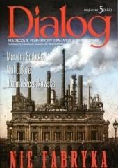 Okładka książki Dialog, nr 5 (666) / maj 2012. Nie fabryka Joanna Szczepkowska,Redakcja miesięcznika Dialog,Marzena Sadocha,Neil LaBute