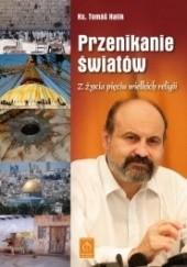 Okładka książki Przenikanie światów. Z życia pięciu wielkich religii Tomáš Halík