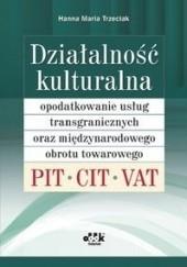 Okładka książki Działalność kulturalna. Opodatkowanie usług transgranicznych oraz międzynarodowego obrotu towarowego - PIT, CIT, VAT Hanna Maria Trzeciak