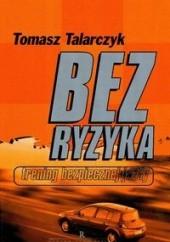 Okładka książki Bez ryzyka. Trening bezpiecznej jazdy Tomasz Talarczyk