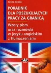 Okładka książki Poradnik dla poszukujących pracy za granic ą. Wzory pism oraz rozmówki w języku angielskim z tłumaczeniami Iwona Kienzler