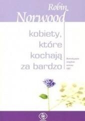 Okładka książki Kobiety, które kochają za bardzo Robin Norwood