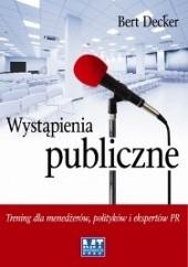 Okładka książki Wystąpienia publiczne. Trening dla menedżerów, polityków i ekspertów PR Bert Decker