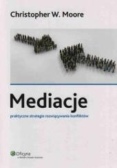 Okładka książki Mediacje. Praktyczne strategie rozwiązywania konfliktów Christopher W. Moore