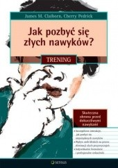 Okładka książki Jak pozbyć się złych nawyków? Trening James M. Claiborn,Cherry Pedrick