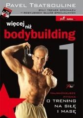 Okładka książki Więcej niż bodybuilding 1. Najważniejsze pytania o trening na siłę i masę Pavel Tsatsouline