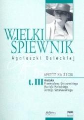 Okładka książki Wielki śpiewnik Agnieszki Osieckiej t. 3. Apetyt na życie Jan Borkowski,Agata Passent