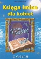 Okładka książki Księga imion dla kobiet Iwona Huchla