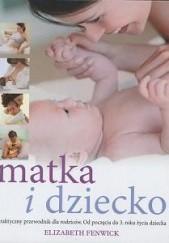 Okładka książki Matka i dziecko. Praktyczny przewodnik dla rodziców Elizabeth Fenwick