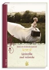 Okładka książki Ucieczka znad rozlewiska Katarzyna Zyskowska