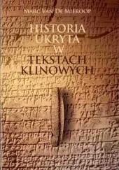 Okładka książki Historia ukryta w tekstach klinowych Marc van de Mieroop