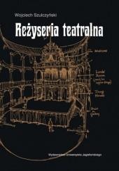 Okładka książki Reżyseria Teatralna Wojciech Szulczyński