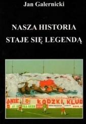 Okładka książki Nasza historia staje się legendą Jan Galernicki