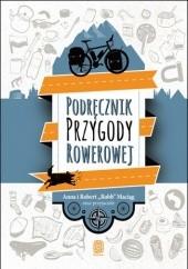 Okładka książki Podręcznik przygody rowerowej Robert Maciąg,Anna Maciąg