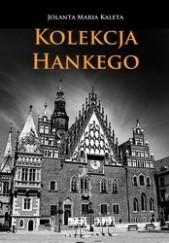 Okładka książki Kolekcja Hankego Jolanta Maria Kaleta