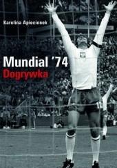 Okładka książki Mundial 74. Dogrywka Karolina Apiecionek